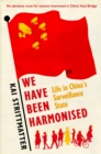 We have been harmonised : Life in China's Surveillance State - Book