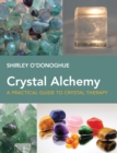 Crystal Alchemy : A Practical Guide to Crystal Therapy - Book