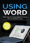 Using Word 2019 : The Step-by-step Guide to Using Microsoft Word 2019 - eBook