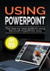 Using PowerPoint 2019 : The Step-by-step Guide to Using Microsoft PowerPoint 2019 - eBook