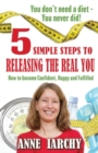 5 Simple Steps to Releasing the Real You : How to become Confident, Happy and Fulfilled - Book