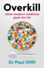 Overkill : when modern medicine goes too far - Book
