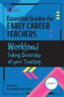 Essential Guides for Early Career Teachers: Workload : Taking Ownership of your Teaching - eBook