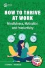 How to Thrive at Work : Mindfulness, Motivation and Productivity - Book