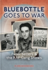 Bluebottle Goes To War : Peter Sellers & the RAF Gang Shows - Book