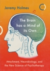 The Brain has a Mind of its Own : Attachment, Neurobiology and the New Science of Psychotherapy - Book
