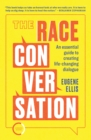 The Race Conversation : An essential guide to creating life-changing dialogue - Book