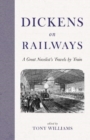 Dickens on Railways : A Great Novelist's Travels by Train - Book
