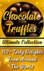 Chocolate Truffles Recipe Book   Ultimate Collection : 101+ Fantastic Truffles Recipes In One Amazing and Decadent Cookbook - eBook