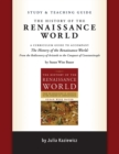 Study and Teaching Guide: The History of the Renaissance World : A curriculum guide to accompany The History of the Renaissance World - Book