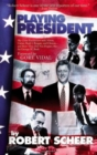 Playing President : Up Close with Nixon, Carter, Reagan, Bush and Clinton - Book