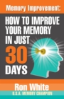 Memory Improvement: How To Improve Your Memory in Just 30 Days - eBook
