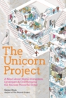 The Unicorn Project : A Novel about Developers, Digital Disruption, and Thriving in the Age of Data - Book