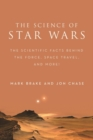 The Science of Star Wars : The Scientific Facts Behind the Force, Space Travel, and More! - Book