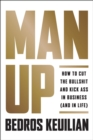 Man Up : How to Cut the Bullshit and Kick Ass in Business (and in Life) - eBook