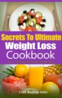 Secrets to Ultimate Weight Loss Cookbook : Over 50 Plant-Based Recipes To Help you Lose Weight - eBook