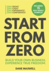Start From Zero : Build Your Own Business. Experience True Freedom. - eBook