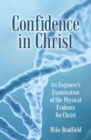 Confidence In Christ : An Engineer's Examination Of The Physical EvidenceFor Christ - Book