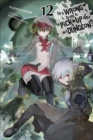 Is It Wrong to Try to Pick Up Girls in a Dungeon?, Vol. 12 (light novel) - Book