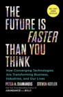 The Future Is Faster Than You Think : How Converging Technologies Are Transforming Business, Industries, and Our Lives - eBook