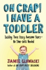 Oh Crap! I Have a Toddler : Tackling These Crazy Awesome Years-No Time-outs Needed - Book