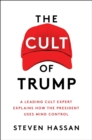 The Cult of Trump : A Leading Cult Expert Explains How the President Uses Mind Control - Book