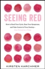 Seeing Red : The One Book Every Woman Needs to Read. Period. - Book