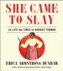She Came to Slay : The Life and Times of Harriet Tubman - Book