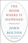 The Room Where It Happened : A White House Memoir - Book
