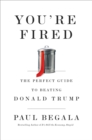 You're Fired : The Perfect Guide to Beating Donald Trump - Book