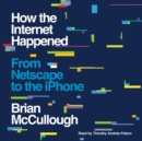 How the Internet Happened - eAudiobook