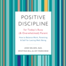 Positive Discipline for Today's Busy (and Overwhelmed) Parent : How to Balance Work, Parenting, and Self for Lasting Well-Being - eAudiobook