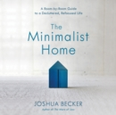 The Minimalist Home : A Room-by-Room Guide to a Decluttered, Refocused Life - eAudiobook