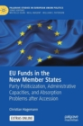 EU Funds in the New Member States : Party Politicization, Administrative Capacities, and Absorption Problems after Accession - Book