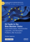 EU Funds in the New Member States : Party Politicization, Administrative Capacities, and Absorption Problems after Accession - eBook