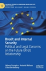 Brexit and Internal Security : Political and Legal Concerns on the Future UK-EU Relationship - Book