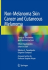Non-Melanoma Skin Cancer and Cutaneous Melanoma : Surgical Treatment and Reconstruction - Book