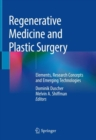 Regenerative Medicine and Plastic Surgery : Elements, Research Concepts and Emerging Technologies - Book
