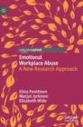 Emotional Workplace Abuse : A New Research Approach - Book
