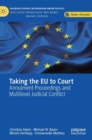 Taking the EU to Court : Annulment Proceedings and Multilevel Judicial Conflict - Book
