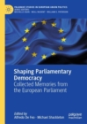 Shaping Parliamentary Democracy : Collected Memories from the European Parliament - Book
