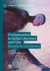 Posthumanism in Italian Literature and Film : Boundaries and Identity - Book