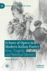 Echoes of Opera in Modern Italian Poetry : Eros, Tragedy, and National Identity - Book