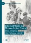 Echoes of Opera in Modern Italian Poetry : Eros, Tragedy, and National Identity - eBook