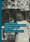 Italian Women's Experiences with American Consumer Culture, 1945-1975 : The Italian Mrs. Consumer - eBook