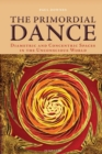 The Primordial Dance : Diametric and Concentric Spaces in the Unconscious World - Book