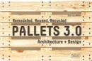 Pallets 3.0: Remodeled, Reused, Recycled : Architecture + Design - Book