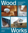 Wood Works : Sustainability, Versatility, Stability - Book