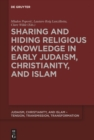 Sharing and Hiding Religious Knowledge in Early Judaism, Christianity, and Islam - eBook
