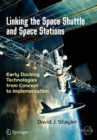Linking the Space Shuttle and Space Stations : Early Docking Technologies from Concept to Implementation - eBook
